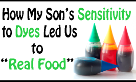 How My Son's Sensitivity to Dyes and Corn Syrup Led Us to Real Food (Clean Eating)