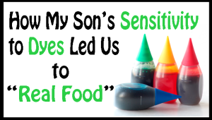 How my son's reactions to dyes, changed the way we eat! MindoverMessy.com